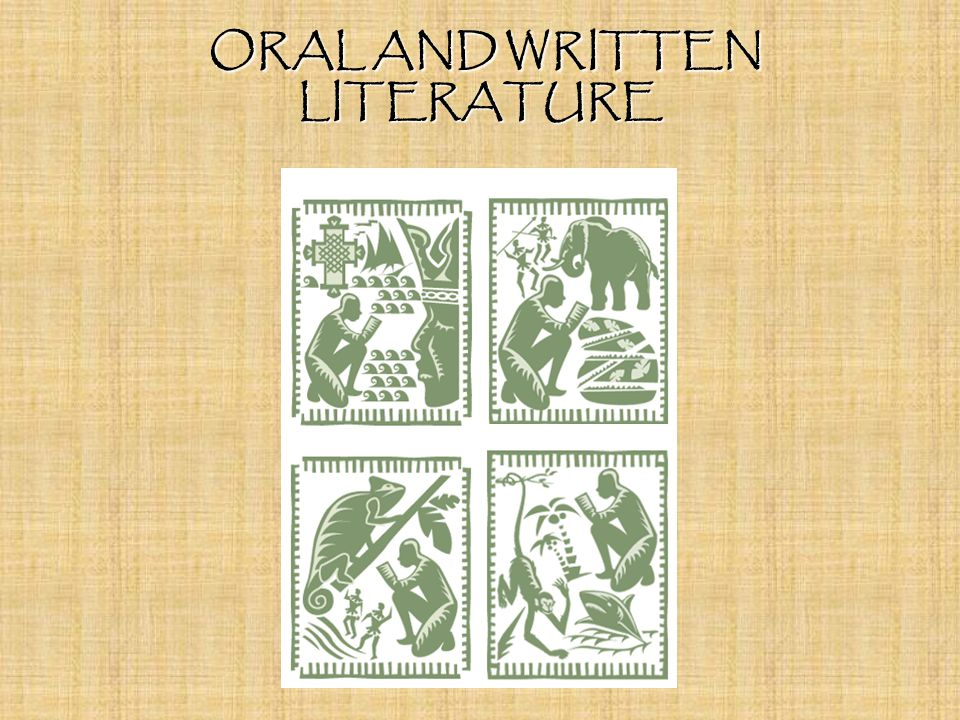 ORAL AND WRITTEN LITERATURE ORAL AND WRITTEN LITERATURE
