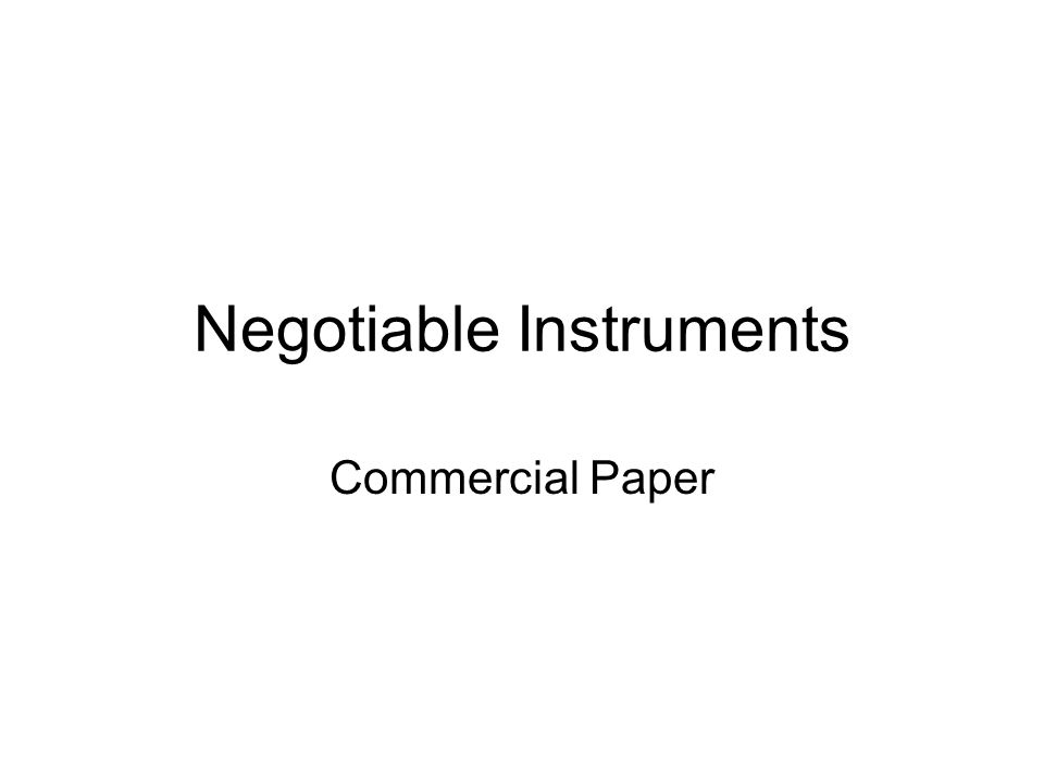 negotiable instruments commercial paper what is commercial paper  1 negotiable instruments commercial paper