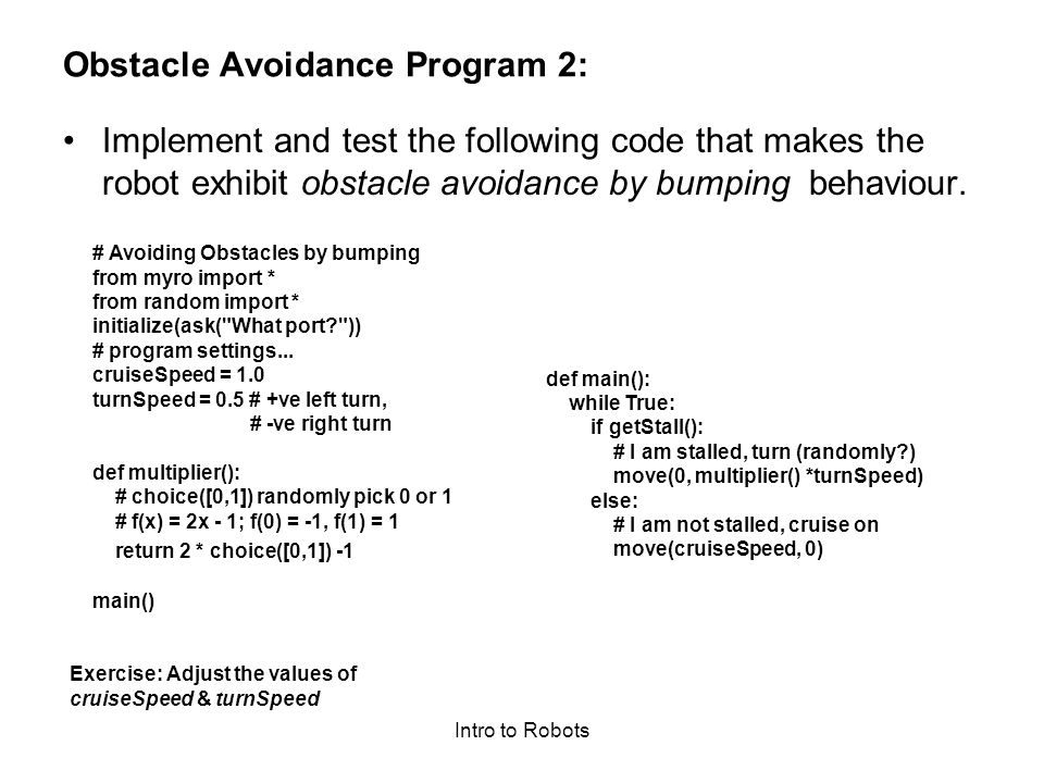 Intro to Robots Obstacle Avoidance Program 2: Implement and test the following code that makes the robot exhibit obstacle avoidance by bumping behaviour.