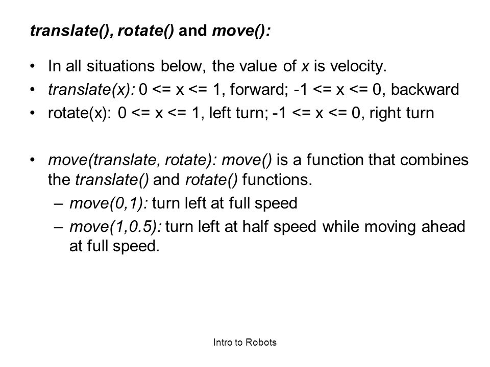 Intro to Robots translate(), rotate() and move(): In all situations below, the value of x is velocity.