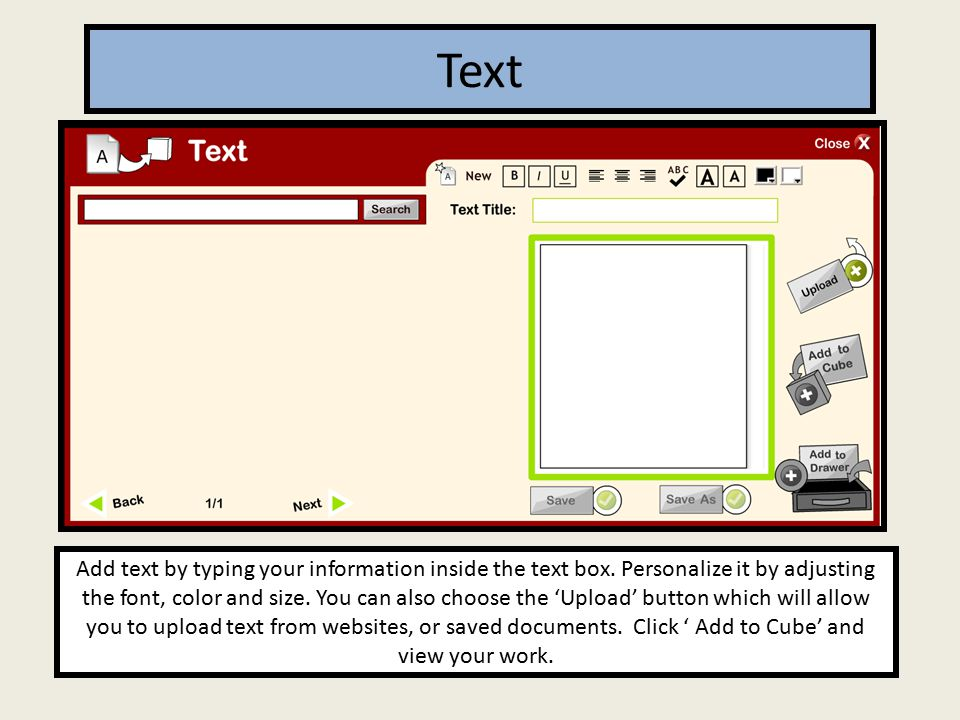 Text Add text by typing your information inside the text box.