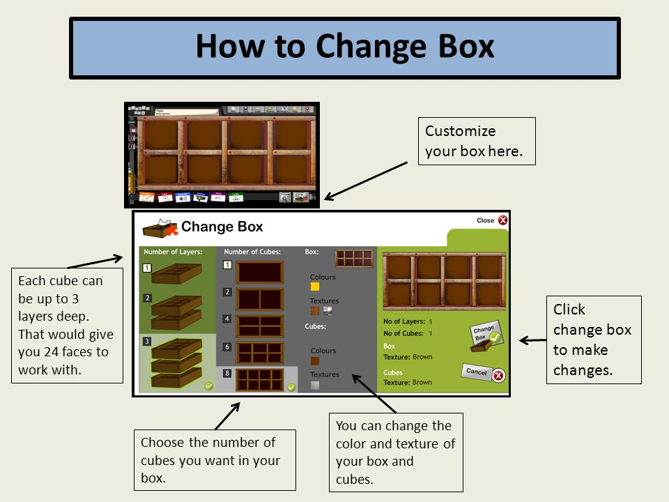 Customize your box here. How to Change Box Each cube can be up to 3 layers deep.
