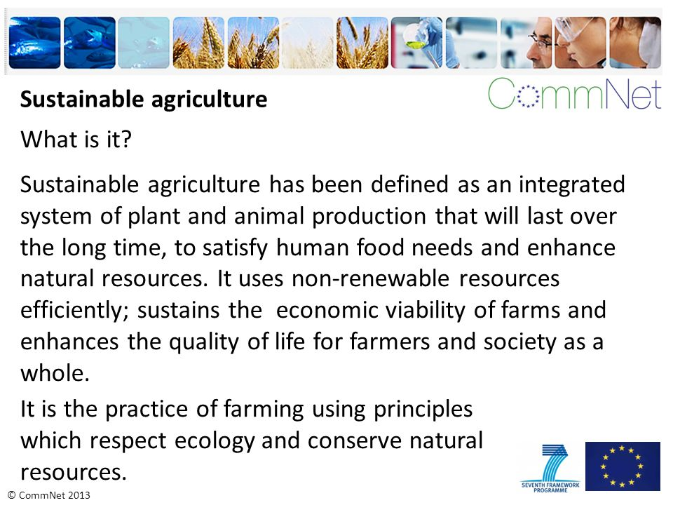 © CommNet 2013 Sustainable agriculture What is it.