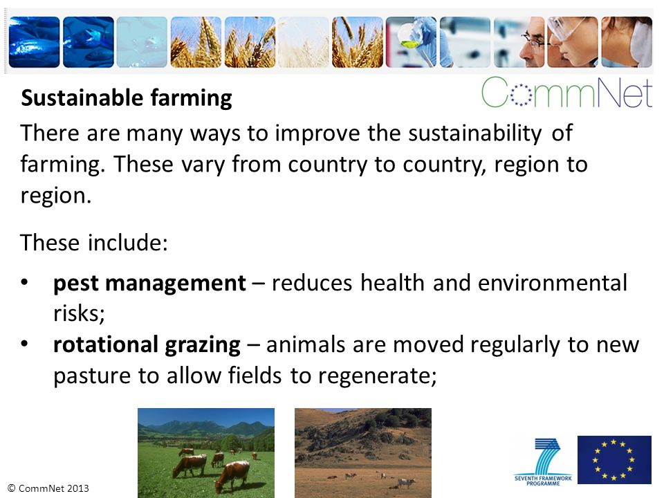 © CommNet 2013 Sustainable farming There are many ways to improve the sustainability of farming.
