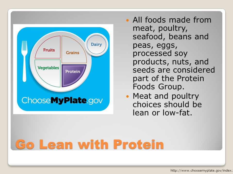 Go Lean with Protein All foods made from meat, poultry, seafood, beans and peas, eggs, processed soy products, nuts, and seeds are considered part of the Protein Foods Group.