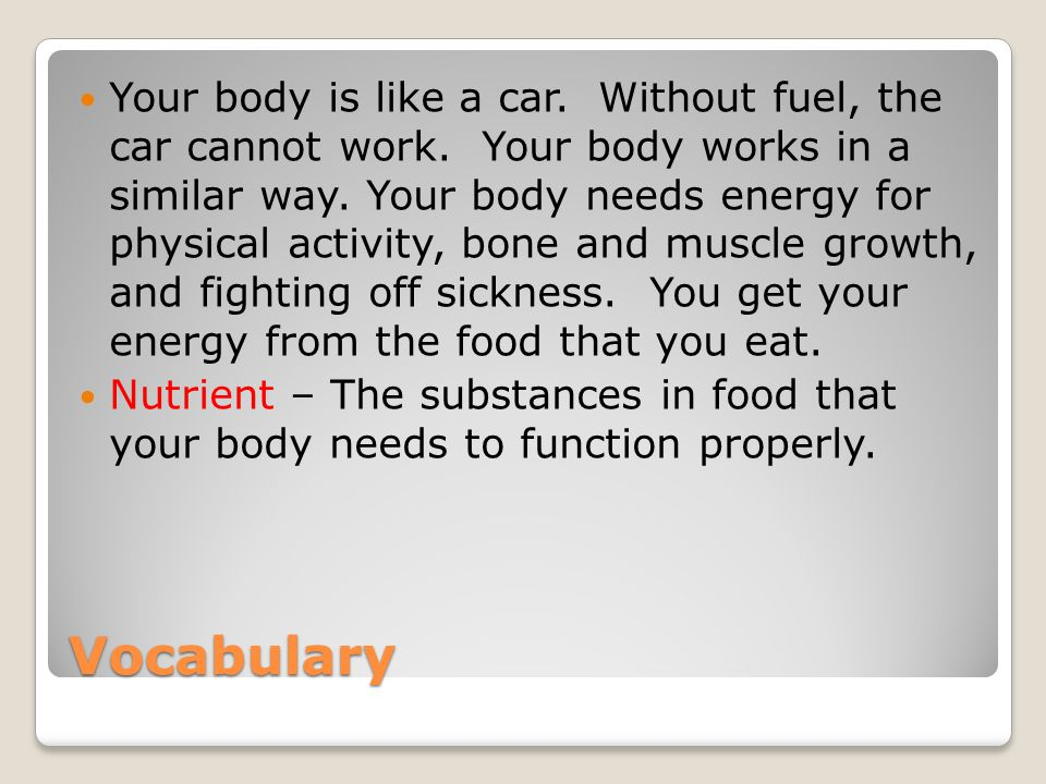 Vocabulary Your body is like a car. Without fuel, the car cannot work.