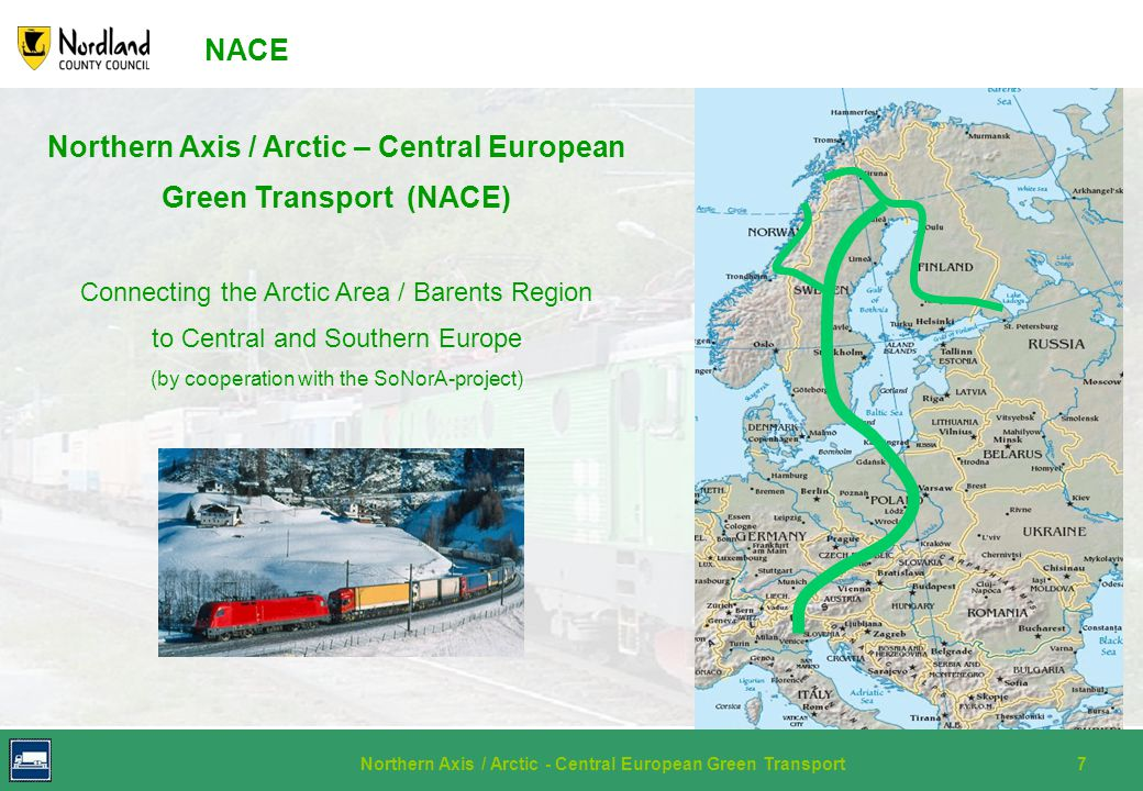 Northern Axis / Arctic - Central European Green Transport7 NACE Northern Axis / Arctic – Central European Green Transport (NACE) Connecting the Arctic Area / Barents Region to Central and Southern Europe (by cooperation with the SoNorA-project)