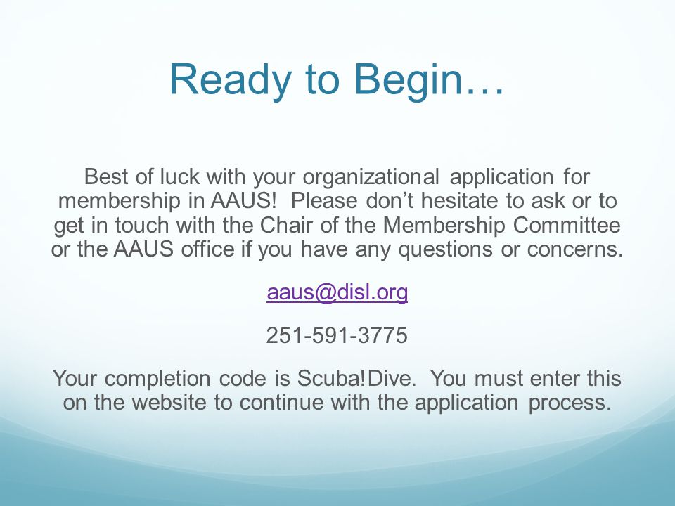 Ready to Begin… Best of luck with your organizational application for membership in AAUS.