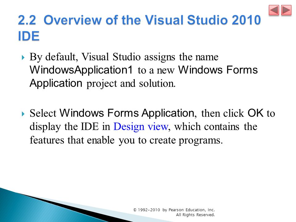  By default, Visual Studio assigns the name WindowsApplication1 to a new Windows Forms Application project and solution.