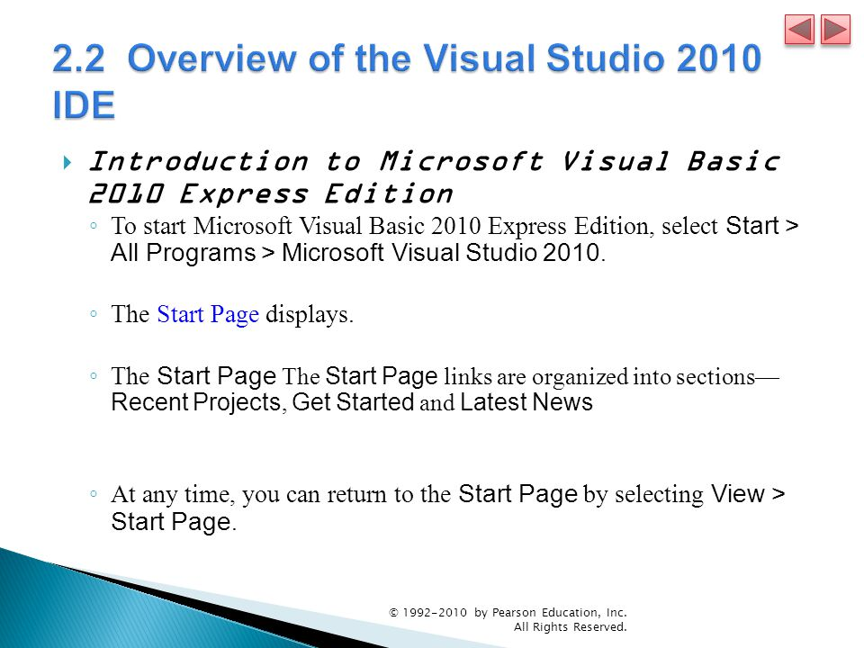  Introduction to Microsoft Visual Basic 2010 Express Edition ◦ To start Microsoft Visual Basic 2010 Express Edition, select Start > All Programs > Microsoft Visual Studio 2010.