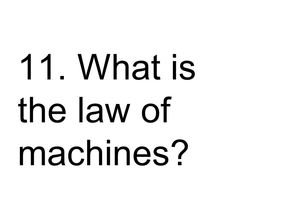 11. What is the law of machines