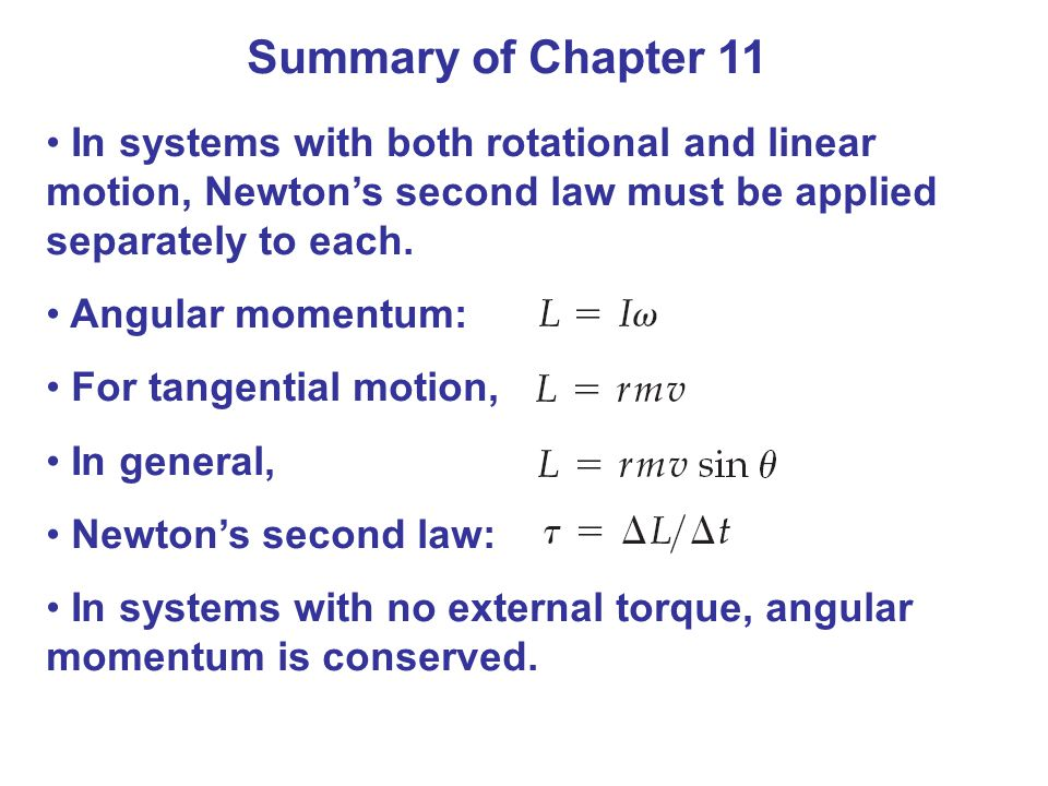 Summary of Chapter 11 In systems with both rotational and linear motion, Newton's second law must be applied separately to each.