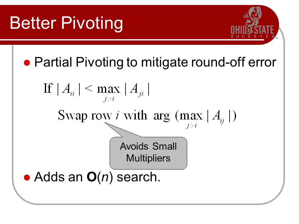 Partial Pivoting to mitigate round-off error Adds an O(n) search.
