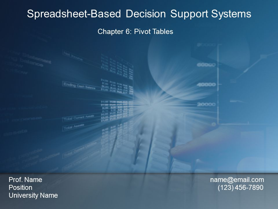Chapter 6: Pivot Tables Spreadsheet-Based Decision Support Systems Prof.