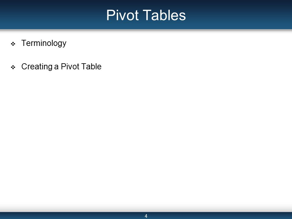 4 Pivot Tables  Terminology  Creating a Pivot Table