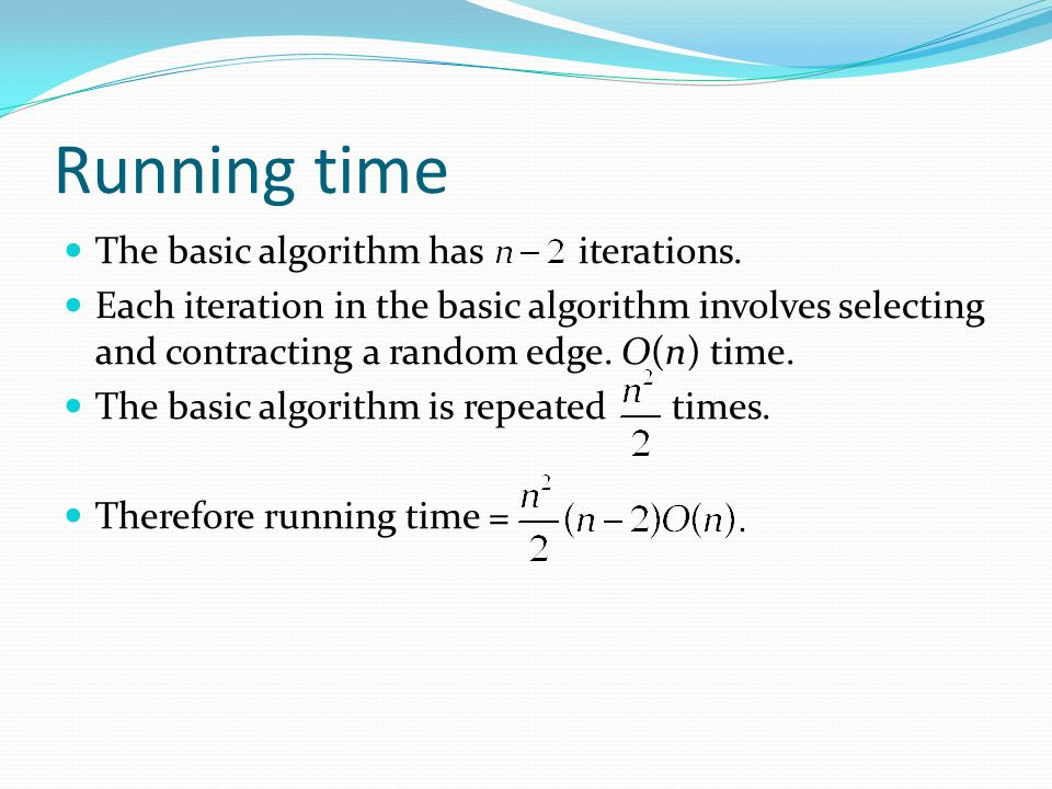 Running time The basic algorithm has iterations.