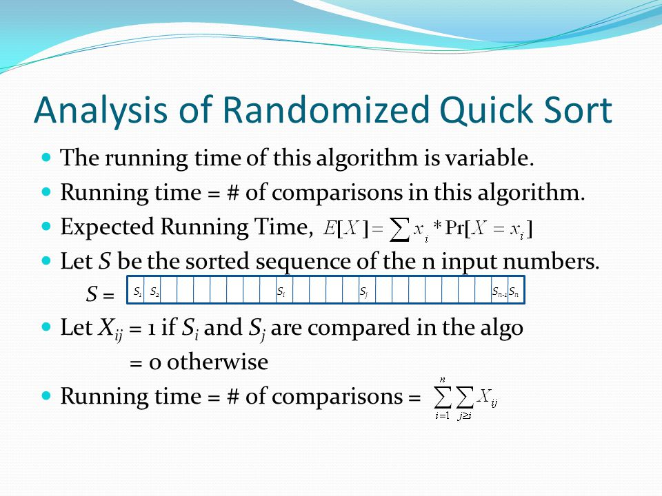 Analysis of Randomized Quick Sort The running time of this algorithm is variable.