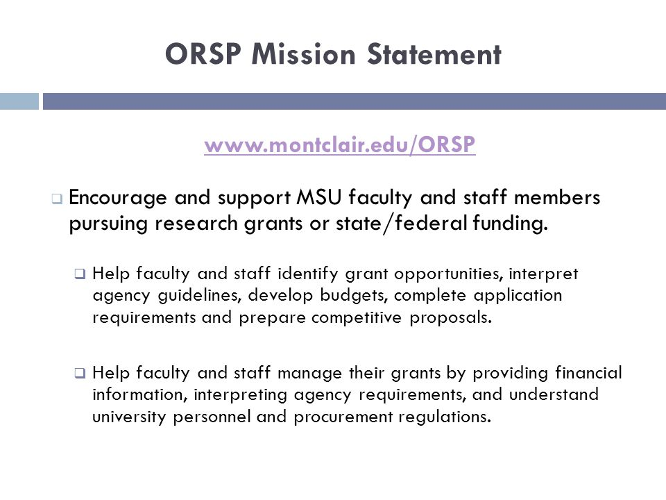 ORSP Mission Statement    Encourage and support MSU faculty and staff members pursuing research grants or state/federal funding.