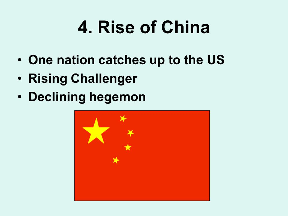 4. Rise of China One nation catches up to the US Rising Challenger Declining hegemon