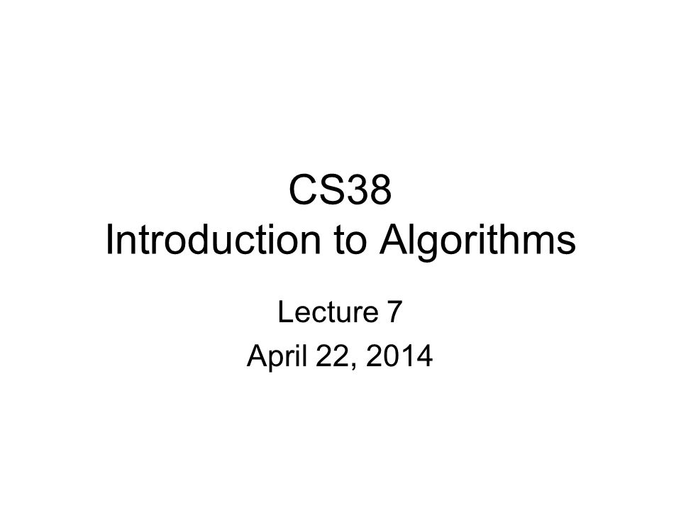CS38 Introduction to Algorithms Lecture 7 April 22, 2014