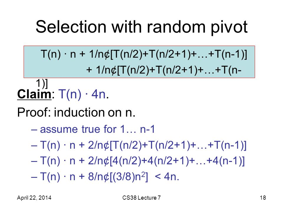 Selection with random pivot Claim: T(n) · 4n. Proof: induction on n.