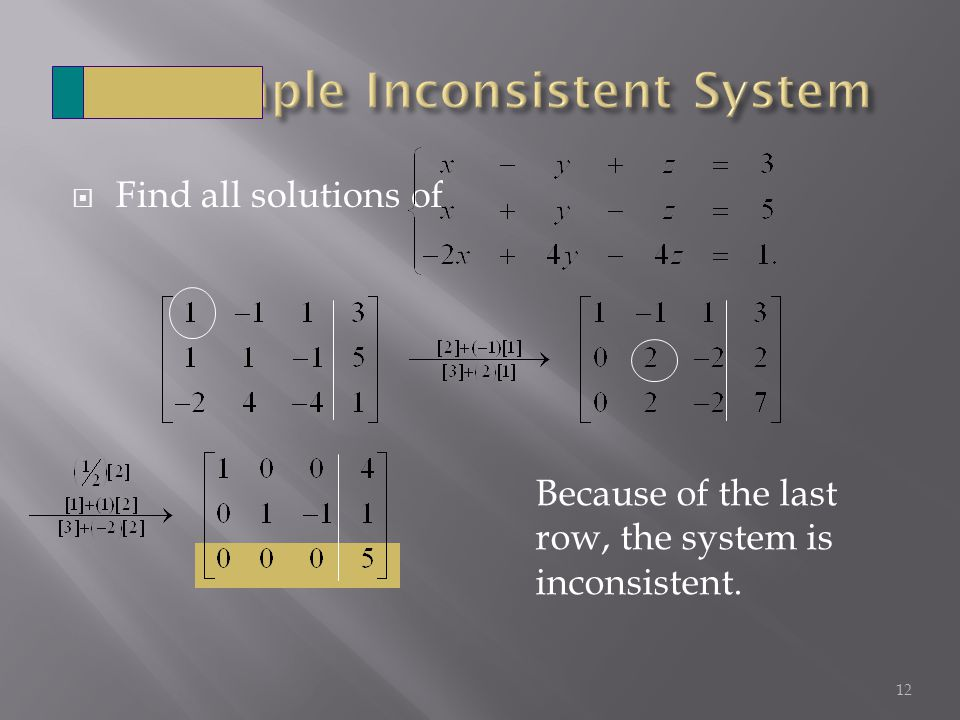  Find all solutions of 12 Because of the last row, the system is inconsistent.