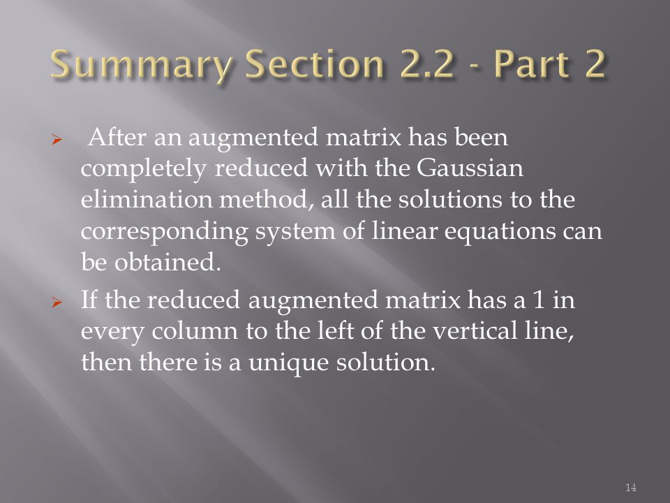  After an augmented matrix has been completely reduced with the Gaussian elimination method, all the solutions to the corresponding system of linear equations can be obtained.