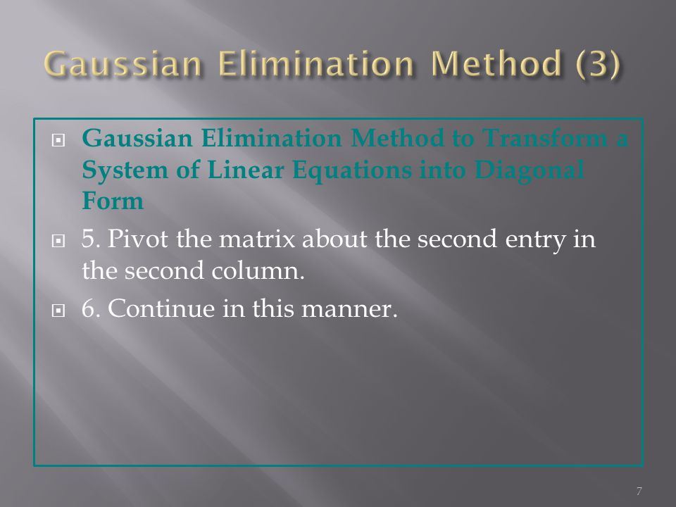  Gaussian Elimination Method to Transform a System of Linear Equations into Diagonal Form  5.
