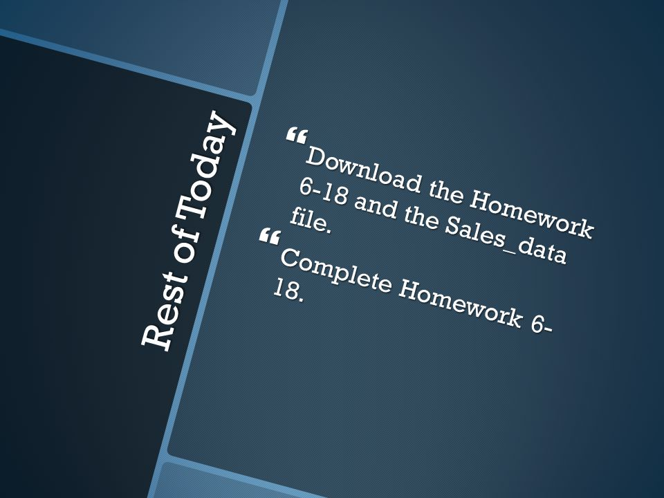 Rest of Today  Download the Homework 6-18 and the Sales_data file.  Complete Homework