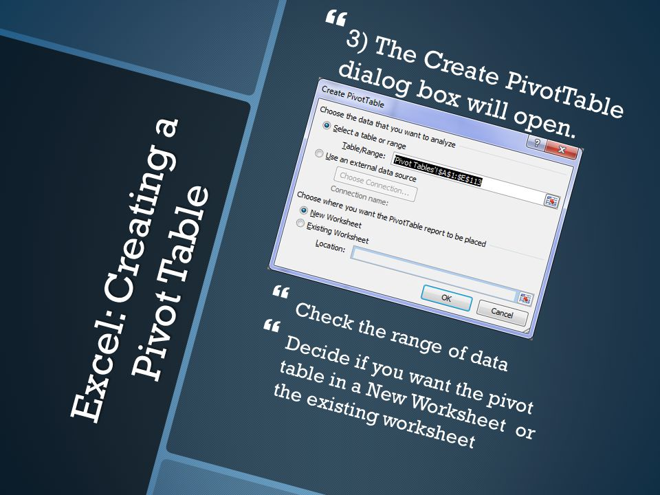 Excel: Creating a Pivot Table   3) The Create PivotTable dialog box will open.