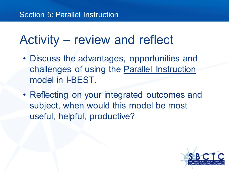 Activity – review and reflect Discuss the advantages, opportunities and challenges of using the Parallel Instruction model in I-BEST.