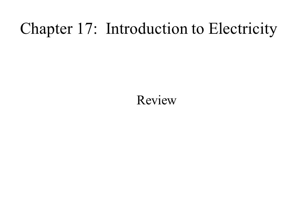Chapter 17: Introduction to Electricity Review