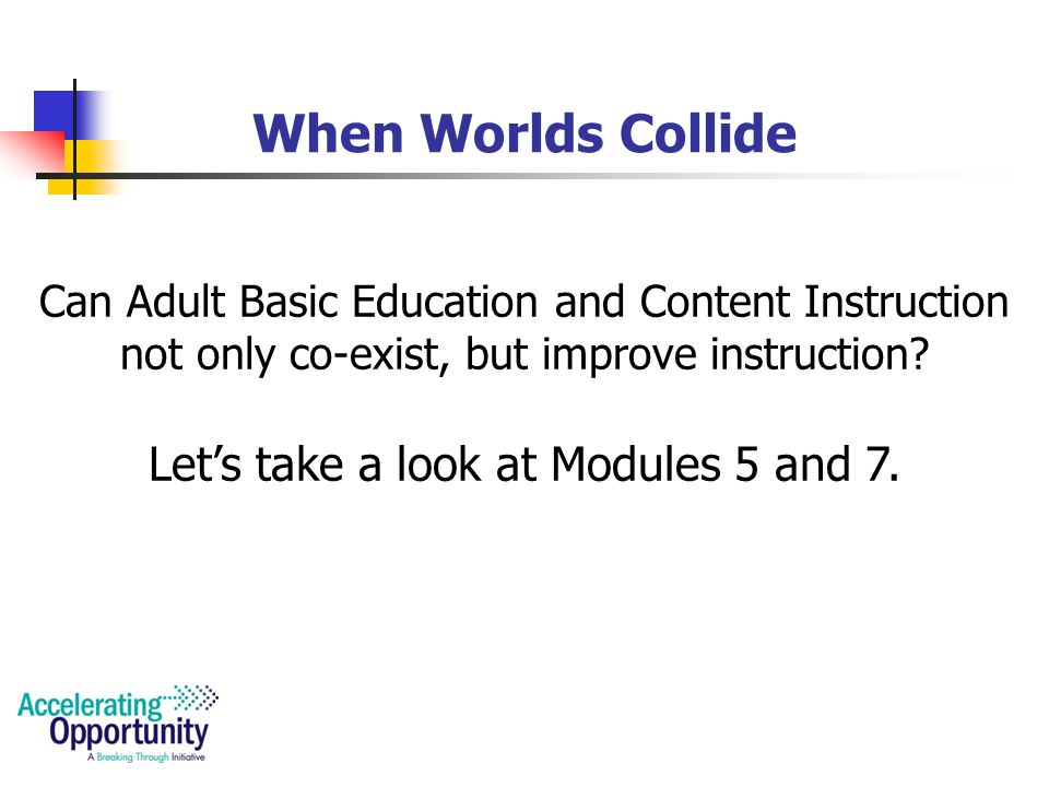 When Worlds Collide Can Adult Basic Education and Content Instruction not only co-exist, but improve instruction.