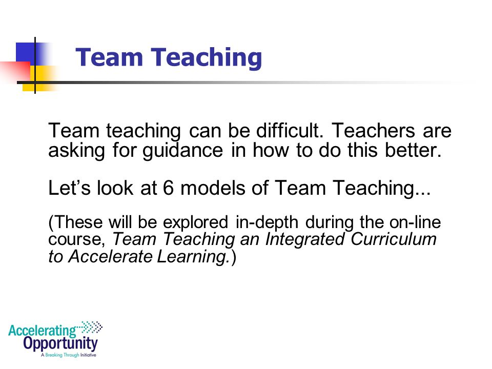 Instructor Collaboration Team Teaching: Two or more instructors are teaching the same students at the same time within the same classroom.