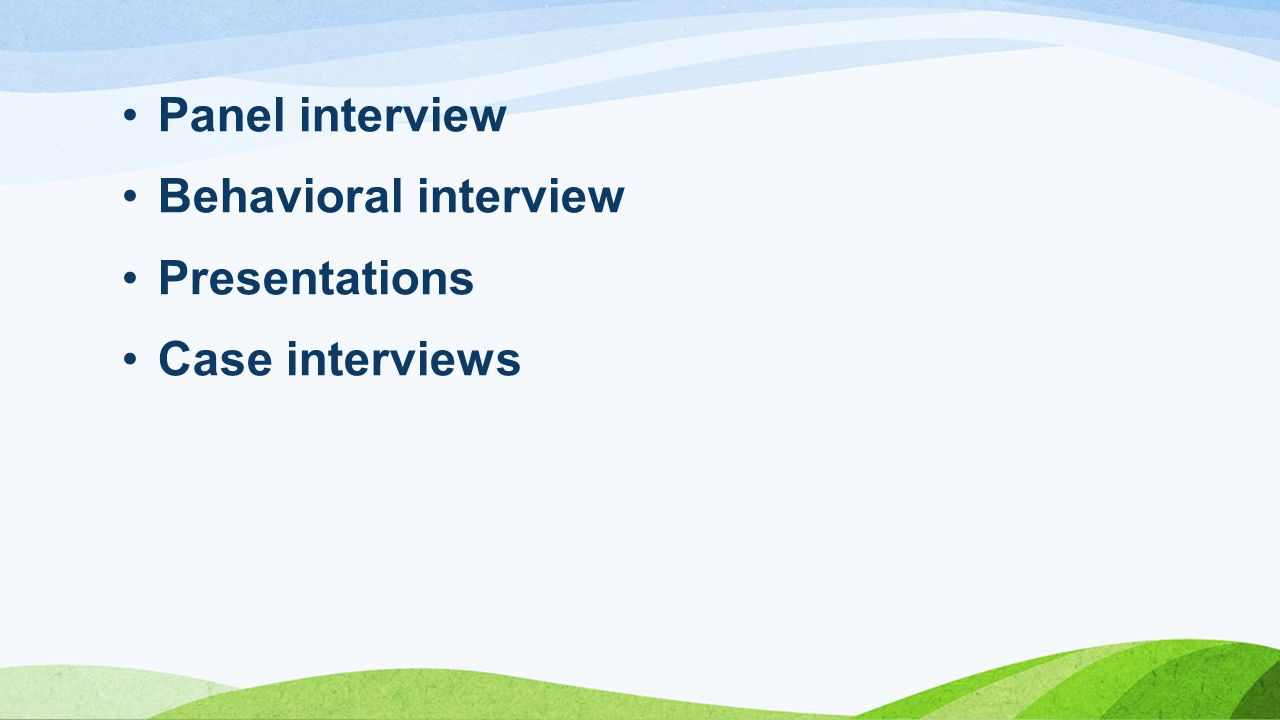 Panel interview Behavioral interview Presentations Case interviews