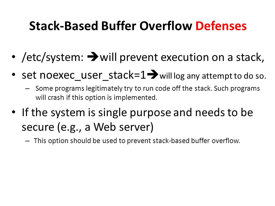 Stack-Based Buffer Overflow Defenses /etc/system:  will prevent execution on a stack, set noexec_user_stack=1  will log any attempt to do so.