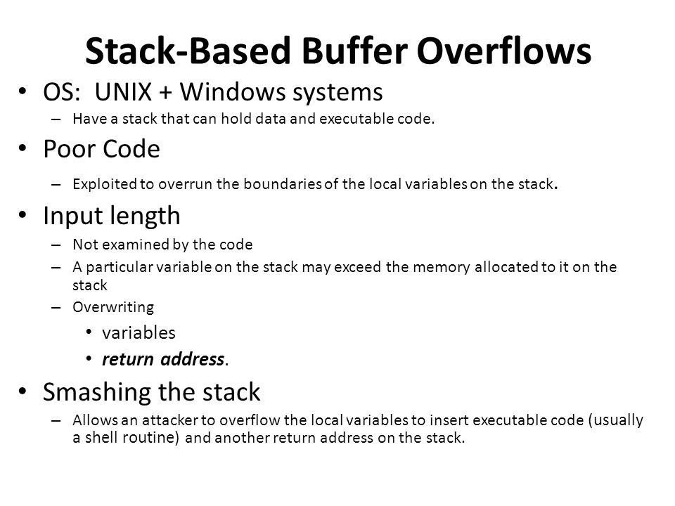 OS: UNIX + Windows systems – Have a stack that can hold data and executable code.