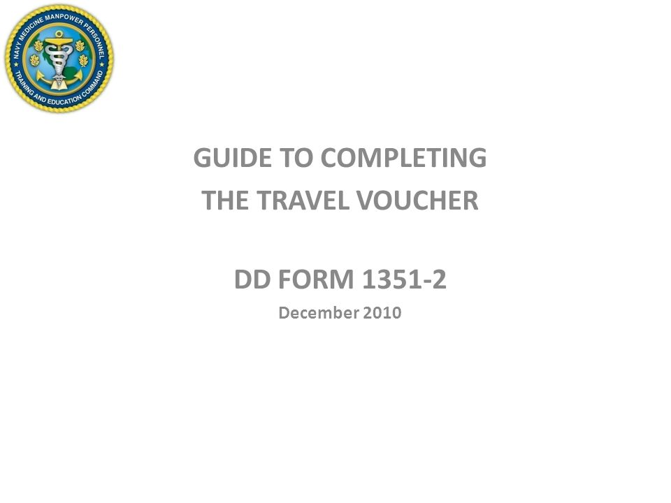 GUIDE TO COMPLETING THE TRAVEL VOUCHER DD FORM December ppt download