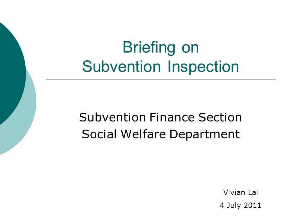 Briefing on Subvention Inspection Subvention Finance Section Social Welfare Department Vivian Lai 4 July 2011