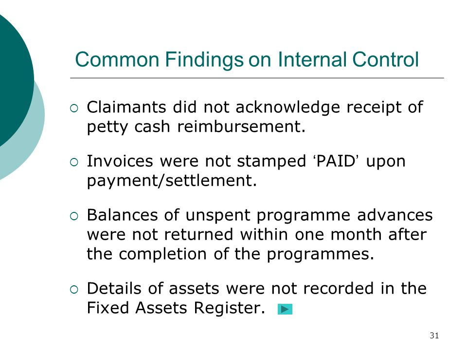 31 Common Findings on Internal Control  Claimants did not acknowledge receipt of petty cash reimbursement.