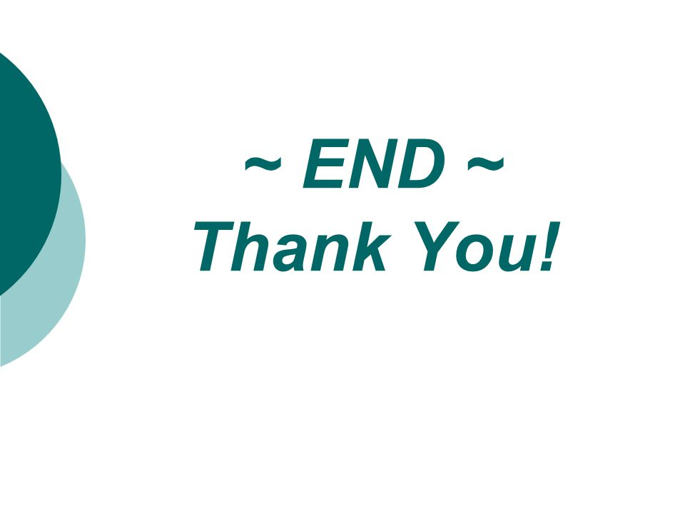 ~ END ~ Thank You!