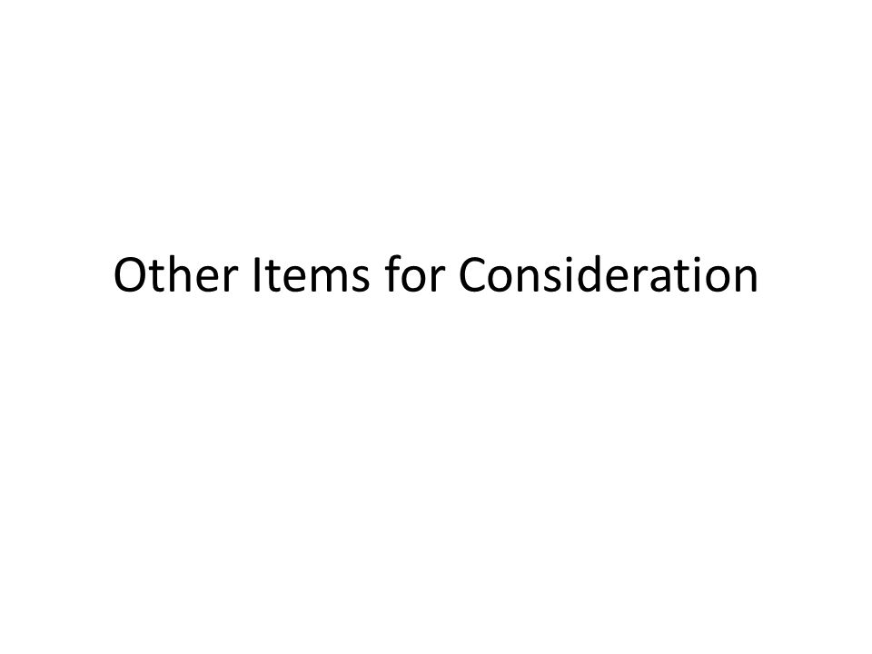 Other Items for Consideration