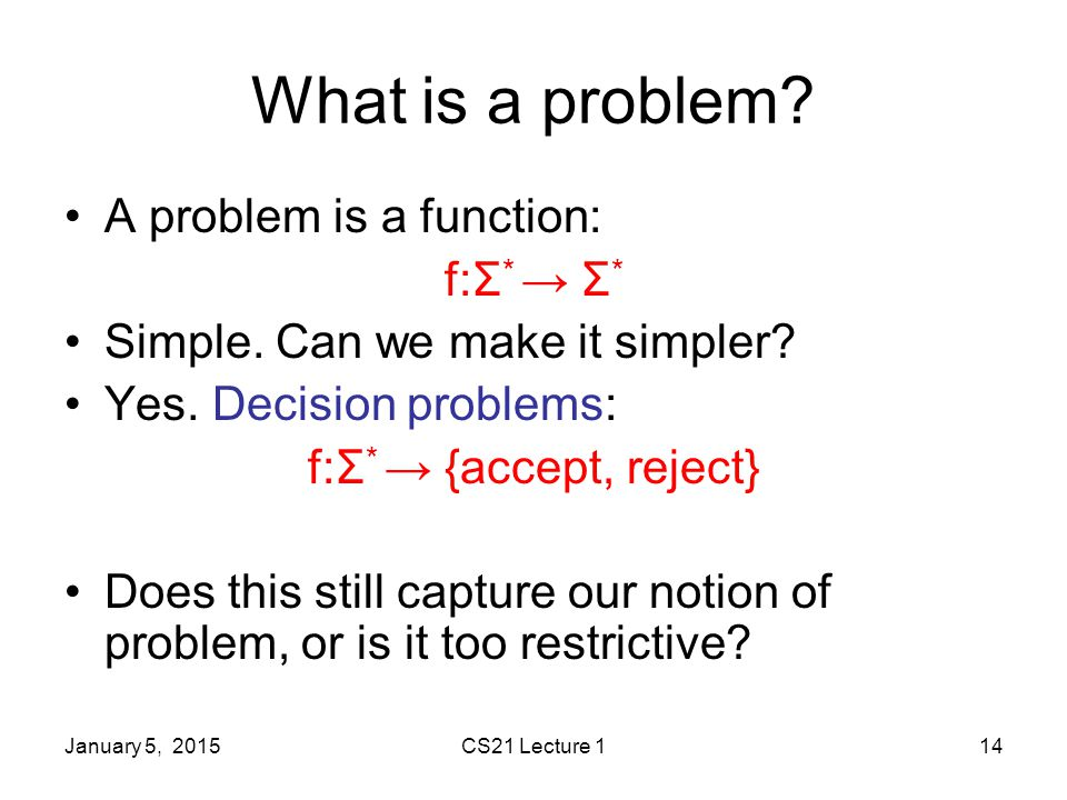 January 5, 2015CS21 Lecture 114 What is a problem.