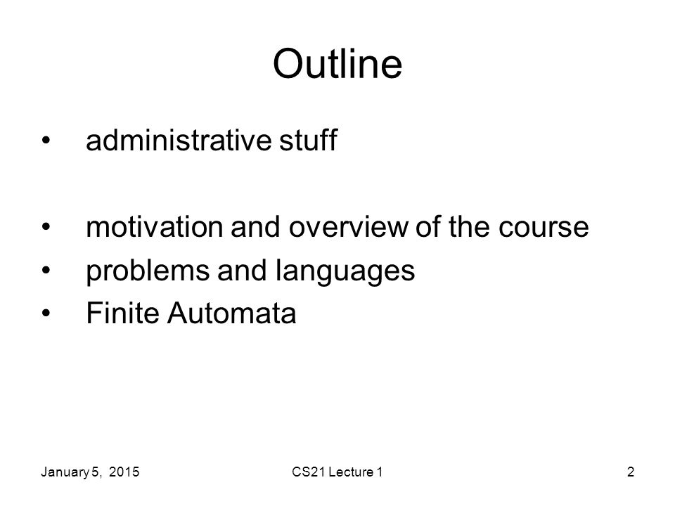 CS21 Lecture 12 Outline administrative stuff motivation and overview of the course problems and languages Finite Automata