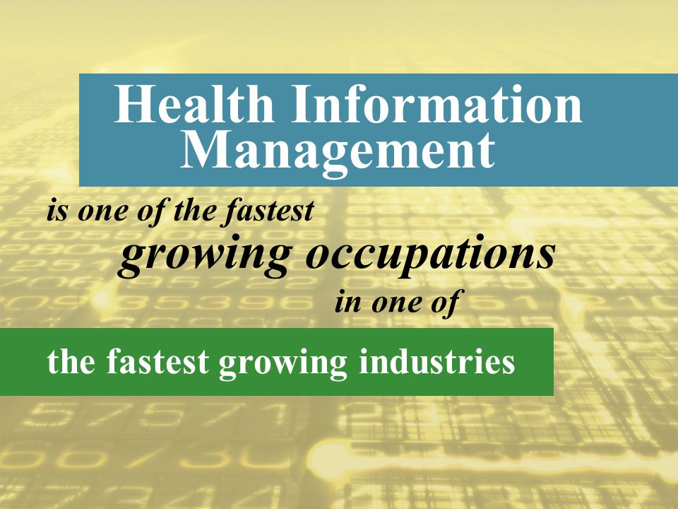 is one of the fastest Health Information the fastest growing industries in one of Management growing occupations