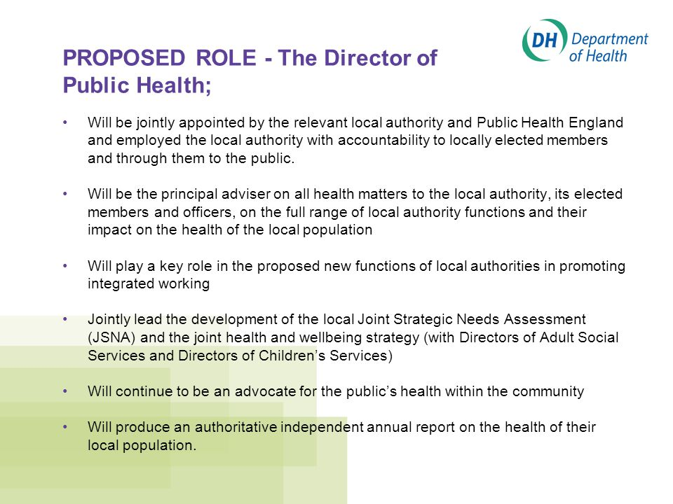PROPOSED ROLE - The Director of Public Health; Will be jointly appointed by the relevant local authority and Public Health England and employed the local authority with accountability to locally elected members and through them to the public.