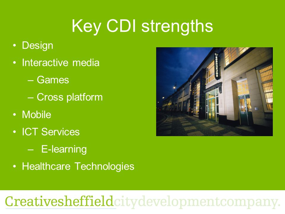 Key CDI strengths Design Interactive media –Games –Cross platform Mobile ICT Services –E-learning Healthcare Technologies