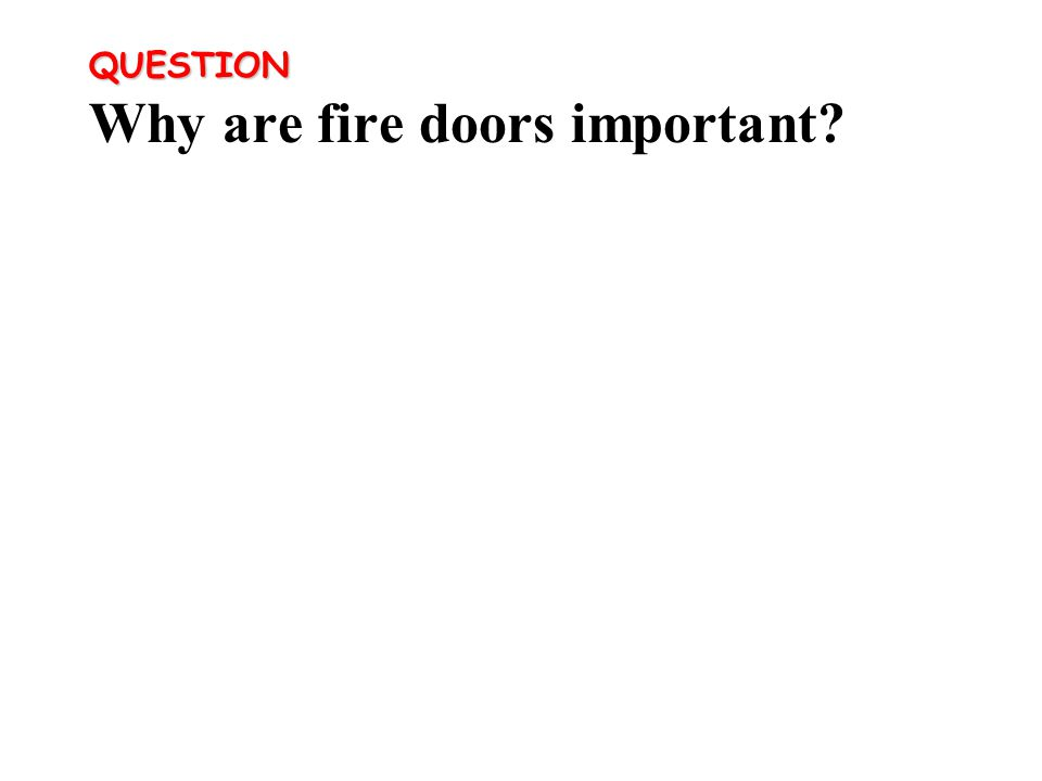 QUESTION QUESTION Why are fire doors important