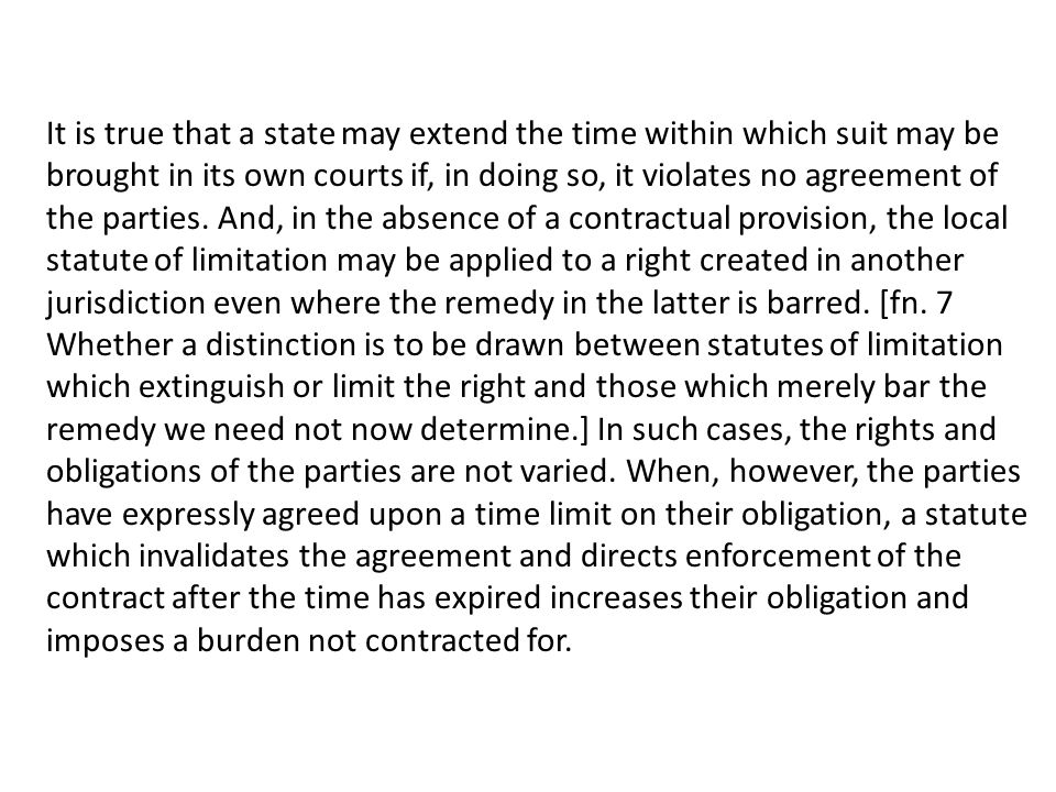 It is true that a state may extend the time within which suit may be brought in its own courts if, in doing so, it violates no agreement of the parties.