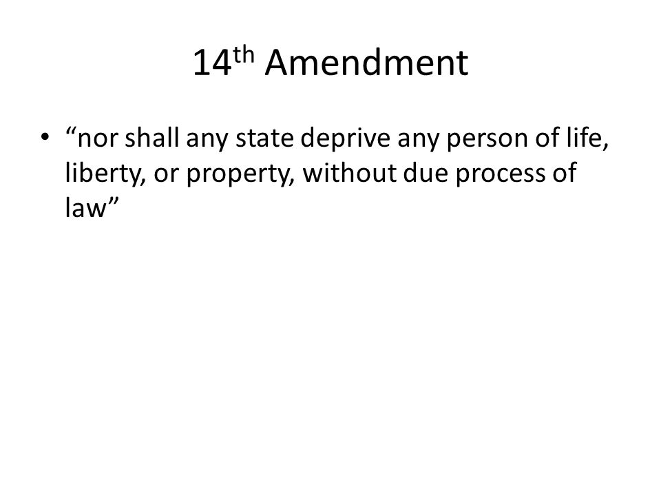14 th Amendment nor shall any state deprive any person of life, liberty, or property, without due process of law